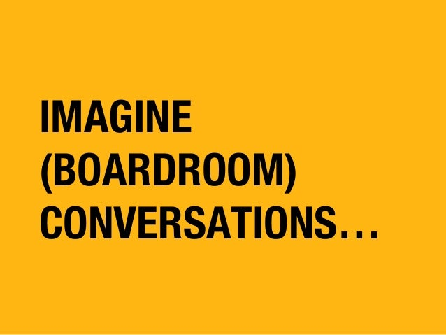 IMAGINE (BOARDROOM) CONVERSATIONS…
