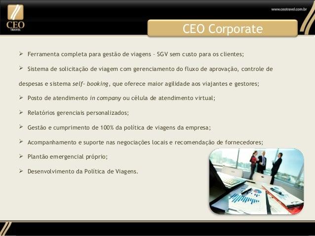 CEO Corporate  Ferramenta completa para gestão de viagens – SGV sem custo para os clientes;  Sistema de solicitação de v...