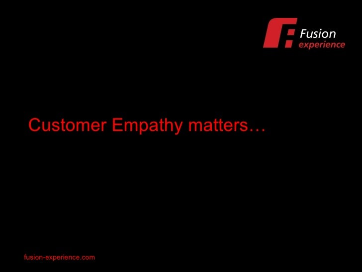Customer Empathy matters… fusion-experience.com