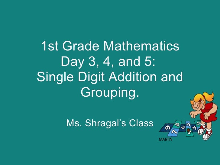 1st Grade Mathematics Day 3, 4, and 5:  Single Digit Addition and Grouping.   Ms. Shragal's Class