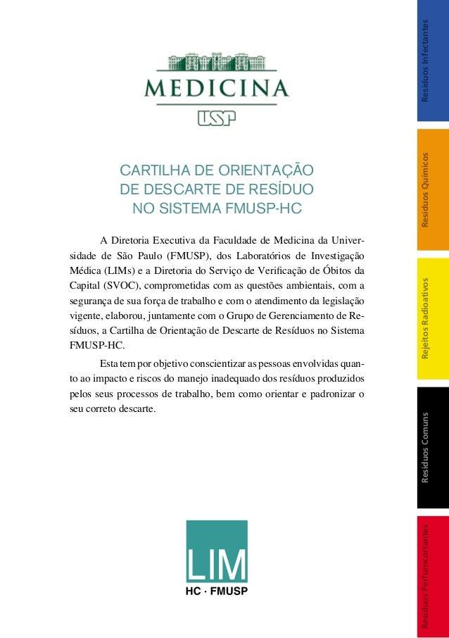 CARTILHA DE ORIENTAÇÃO  DE DESCARTE DE RESÍDUO  NO SISTEMA FMUSP-HC  A Diretoria Executiva da Faculdade de Medicina da Uni...