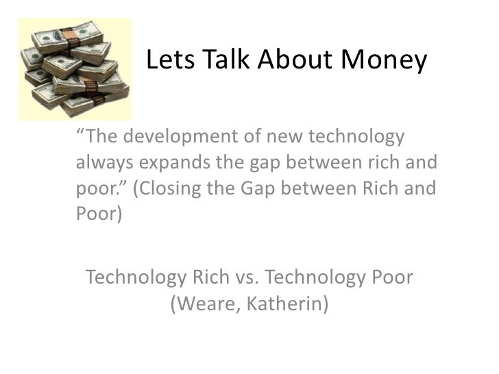 """Lets Talk About Money  """"The development of new technology always expands the gap between rich and poor."""" (Closing the Gap ..."""