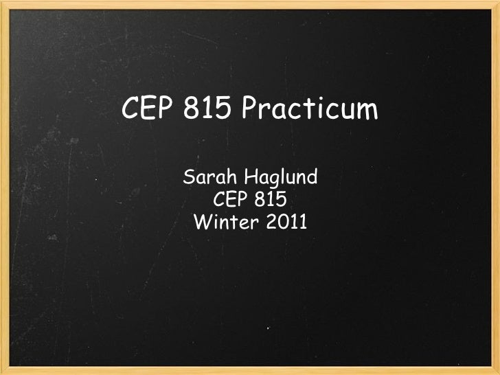 CEP 815 Practicum    Sarah Haglund       CEP 815     Winter 2011