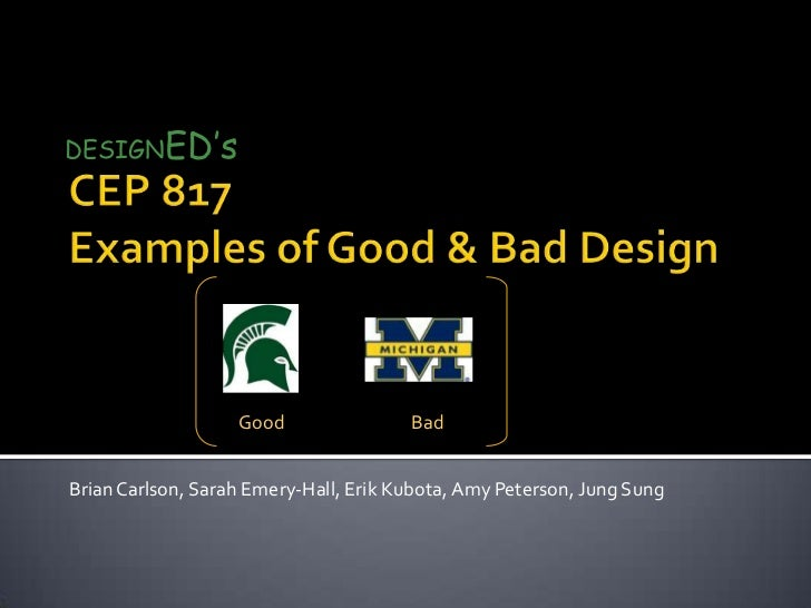 DESIGNED's <br />CEP 817 Examples of Good & Bad Design<br />Good                               Bad<br />Brian Carlson, Sar...