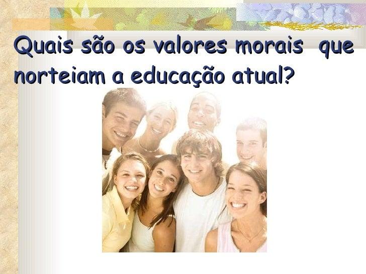 Quais são os valores morais  que norteiam a educação atual?