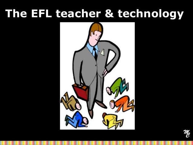 The EFL teacher & technology