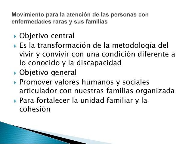  Objetivo central  Es la transformación de la metodología del vivir y convivir con una condición diferente a lo conocido...