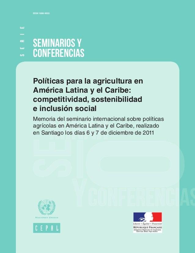 73  S E R I E  ISSN 1680-9033  SEMINARIOS Y CONFERENCIAS Políticas para la agricultura en América Latina y el Caribe: comp...
