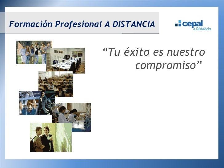 """"""" Tu éxito es nuestro compromiso""""  Formación Profesional A DISTANCIA"""