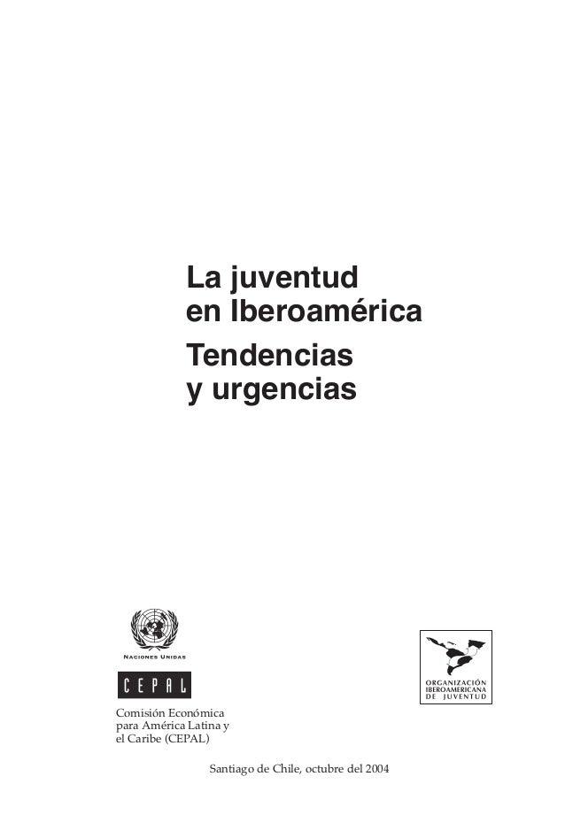 La juventud en Iberoamérica Tendencias y urgencias  Comisión Económica para América Latina y el Caribe (CEPAL) Santiago de...
