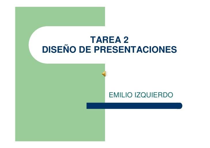 TAREA 2 DISEÑO DE PRESENTACIONES               EMILIO IZQUIERDO