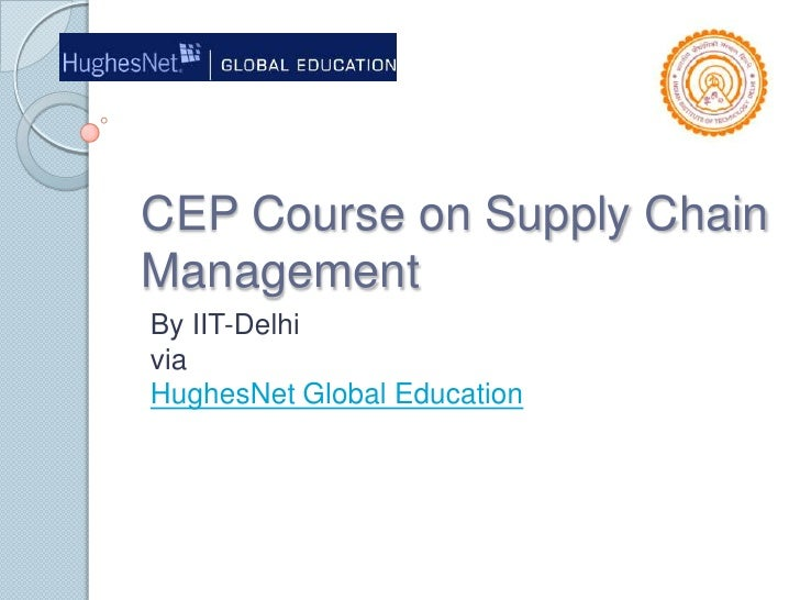CEP Course on Supply Chain Management<br />By IIT-DelhiviaHughesNet Global Education<br />