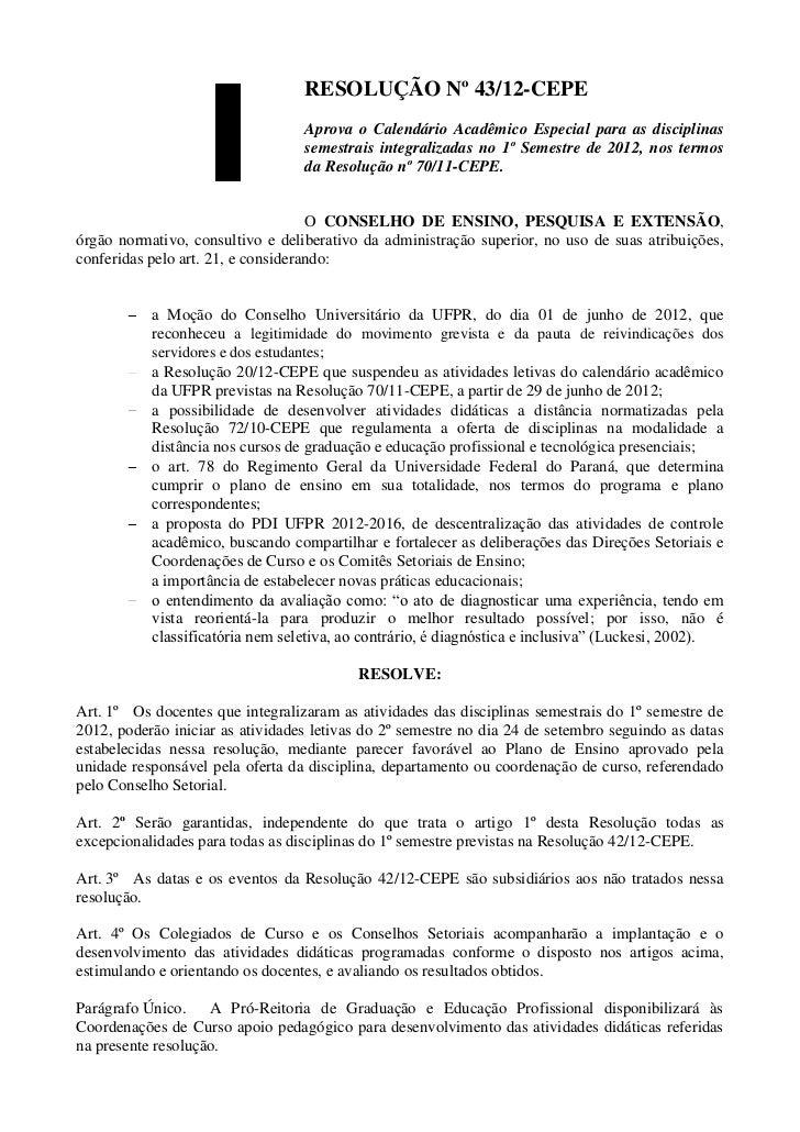 RESOLUÇÃO Nº 43/12-CEPE                                  Aprova o Calendário Acadêmico Especial para as disciplinas       ...