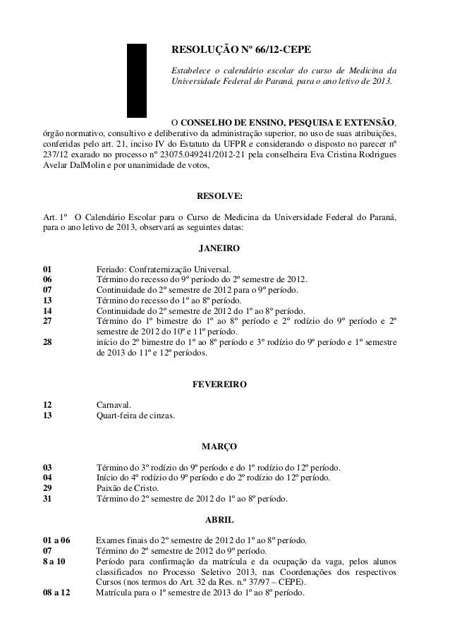 RESOLUÇÃO Nº 66/12-CEPE                                   Estabelece o calendário escolar do curso de Medicina da         ...