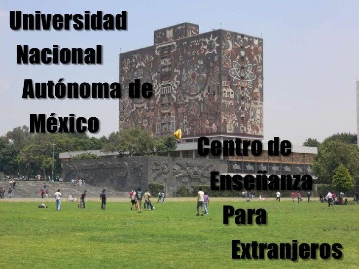 Universidad<br />Nacional<br />Autónomade<br />México<br />Centro de<br />   Enseñanza<br />      Para<br />        Extran...