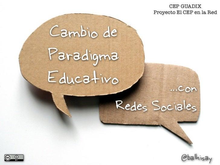 CEP GUADIX              Proyecto El CEP en la RedCambio deParadigmaEducativo       ...con        Redes Sociales           ...