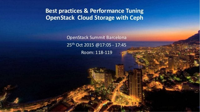 . Best practices & Performance Tuning OpenStack Cloud Storage with Ceph OpenStack Summit Barcelona 25th Oct 2015 @17:05 - ...