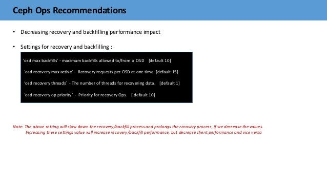 Ceph Ops Recommendations • Decreasing recovery and backfilling performance impact • Settings for recovery and backfilling ...