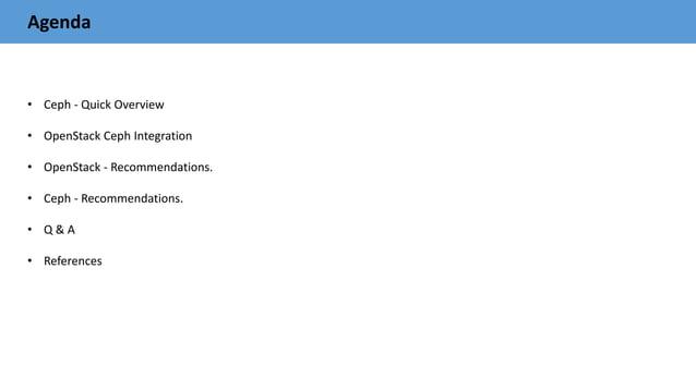 Agenda • Ceph - Quick Overview • OpenStack Ceph Integration • OpenStack - Recommendations. • Ceph - Recommendations. • Q &...