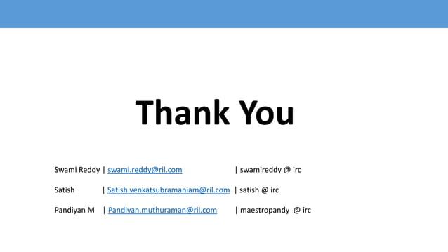 Thank You Swami Reddy   swami.reddy@ril.com   swamireddy @ irc Satish   Satish.venkatsubramaniam@ril.com   satish @ irc Pa...