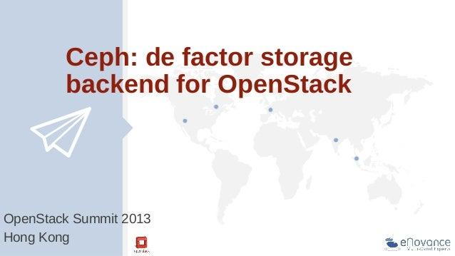 Ceph: de factor storage backend for OpenStack  OpenStack Summit 2013 Hong Kong