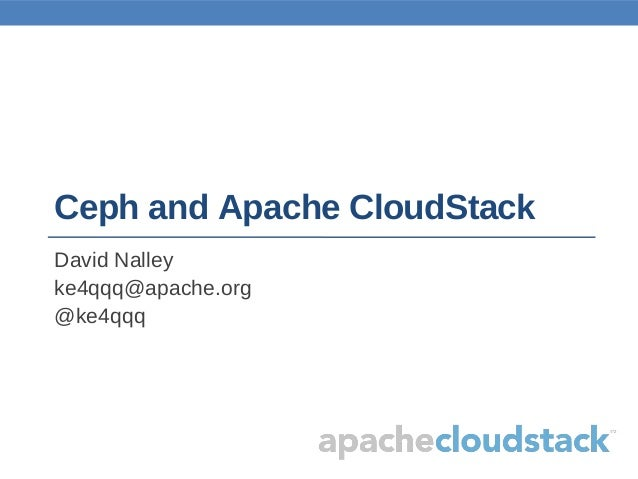 Ceph and Apache CloudStack David Nalley ke4qqq@apache.org @ke4qqq
