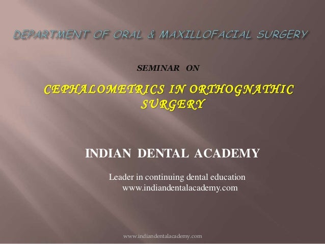 SEMINAR ON  CEPHALOMETRICS IN ORTHOGNATHIC SURGERY  INDIAN DENTAL ACADEMY Leader in continuing dental education www.indian...