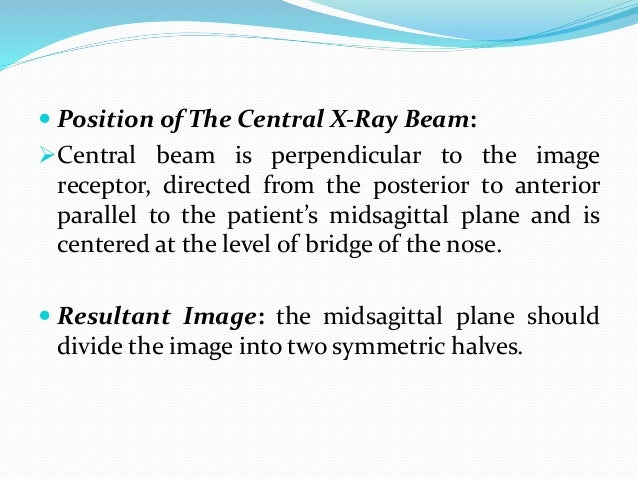  Position of The Central X-Ray Beam: Central beam is perpendicular to the image receptor, directed from the posterior to...