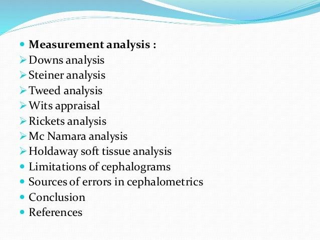 Measurement analysis : Downs analysis Steiner analysis Tweed analysis Wits appraisal Rickets analysis Mc Namara an...