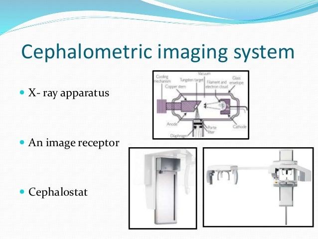 Cephalometric imaging system  X- ray apparatus  An image receptor  Cephalostat