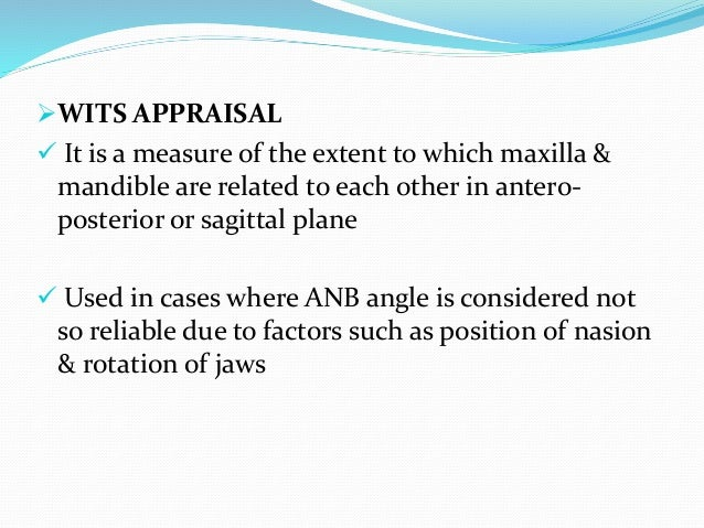 WITS APPRAISAL  It is a measure of the extent to which maxilla & mandible are related to each other in antero- posterior...