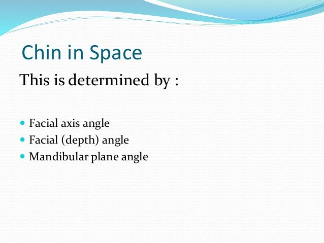  Facial axis angle  Mean value is 90˚ ± 3˚  Does not changes with growth  Indicates growth pattern of the mandible & a...