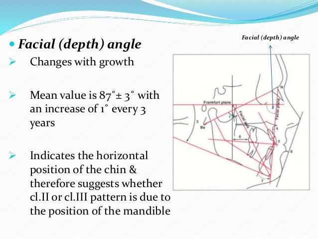  Mandibular plane angle  Mean -- 26˚± 4˚at 9 yrs with 1˚decrease every 3 yrs  High angle -- open bite – vertically grow...