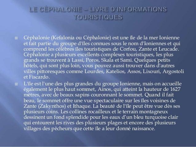     Céphalonie (Kefalonia ou Céphalonie) est une île de la mer Ionienne et fait partie du groupe d'îles connues sous le ...