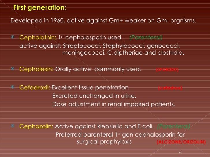 <ul><li>Developed in 1960, active against Gm+ weaker on Gm- orgnisms. </li></ul><ul><li>Cephalothin:  1 st  cephalosporin ...