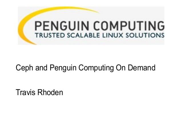 Ceph and Penguin Computing On Demand Travis Rhoden