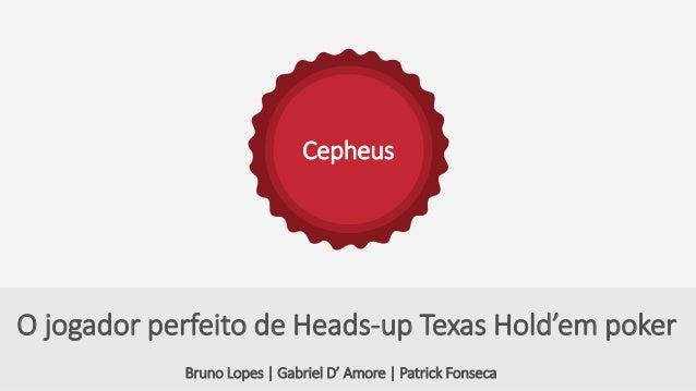 Cepheus Bruno Lopes | Gabriel D' Amore | Patrick Fonseca O jogador perfeito de Heads-up Texas Hold'em poker