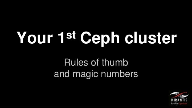 Your 1st Ceph cluster Rules of thumb and magic numbers