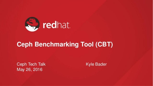 Ceph Benchmarking Tool (CBT) Kyle BaderCeph Tech Talk May 26, 2016