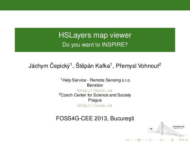 HSLayers map viewerDo you want to INSPIRE?Jáchym ˇCepický1, Štˇepán Kafka1, Pˇremysl Vohnout21Help Service - Remote Sensin...