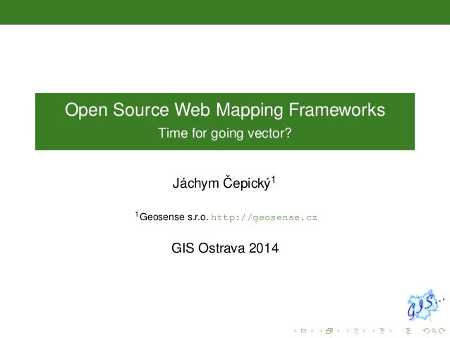 Open Source Web Mapping Frameworks Time for going vector?  ˇ ´ Jachym Cepick´ 1 y 1 Geosense  s.r.o. http://geosense.cz  G...