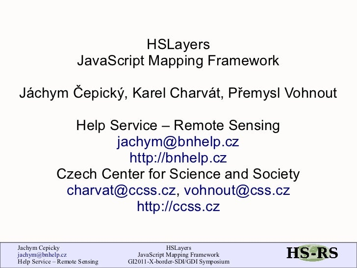 HSLayers                     JavaScript Mapping FrameworkJáchym Čepický, Karel Charvát, Přemysl Vohnout               Help...