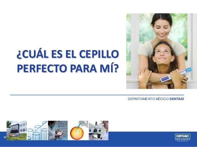 www.vitis.es ¿CUÁL ES EL CEPILLO PERFECTO PARA MÍ? DEPARTAMENTO MÉDICO DENTAID