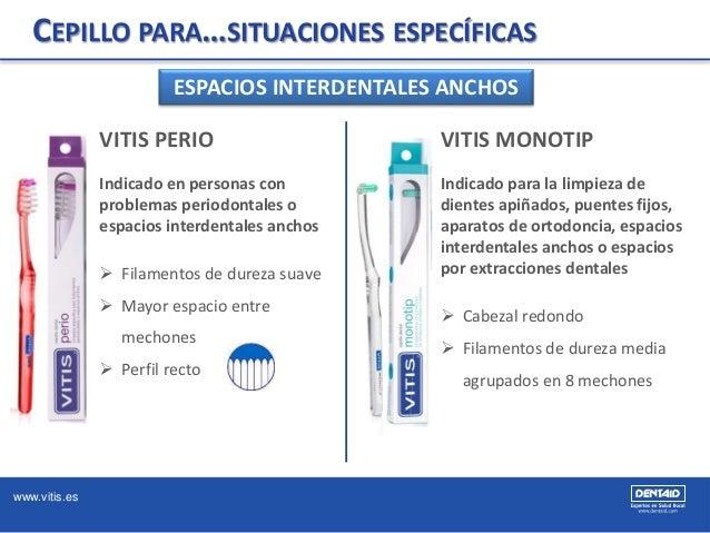 www.vitis.es CEPILLO PARA…SITUACIONES ESPECÍFICAS ESPACIOS INTERDENTALES ANCHOS VITIS PERIO Indicado en personas con probl...