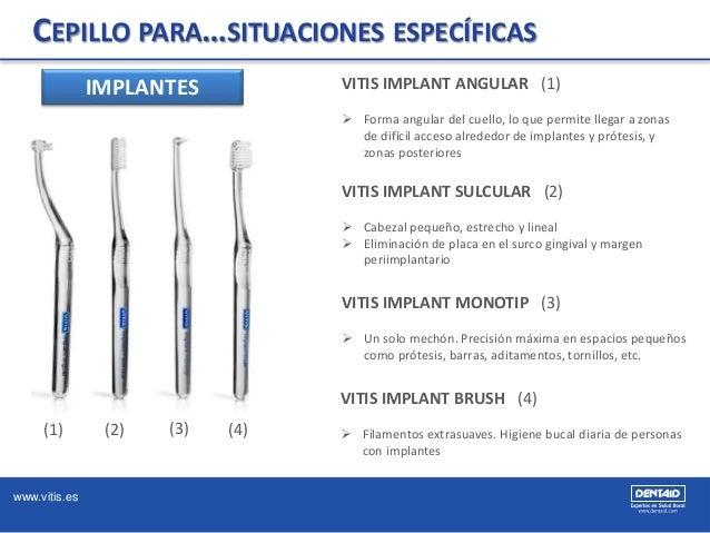 www.vitis.es CEPILLO PARA…SITUACIONES ESPECÍFICAS IMPLANTES VITIS IMPLANT ANGULAR (1)  Forma angular del cuello, lo que p...