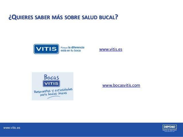 www.vitis.es ¿QUIERES SABER MÁS SOBRE SALUD BUCAL? www.vitis.es www.bocasvitis.com