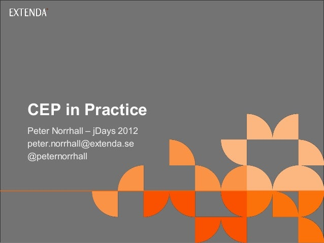 © ExtendaCEP in PracticePeter Norrhall – jDays 2012peter.norrhall@extenda.se@peternorrhall