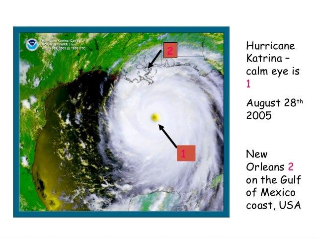 Hurricane Katrina – calm eye is 1 August 28th 2005 New Orleans 2 on the Gulf of Mexico coast, USA 2 1