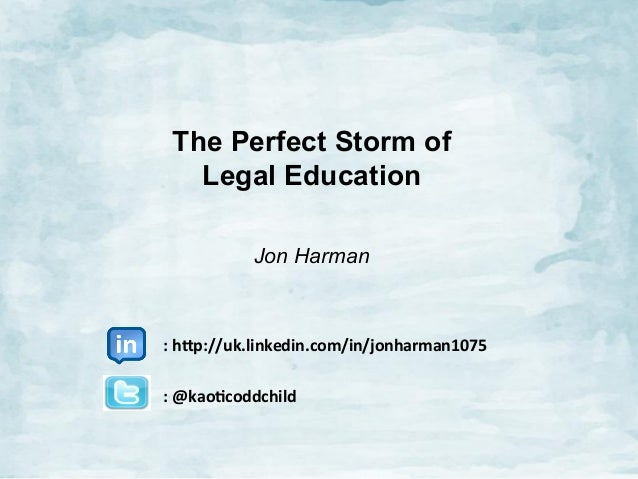 The Perfect Storm of Legal Education Jon Harman 	   	   	   	   	   	   	   	   	   	   	   	   	    	   	   	   	   	   	...