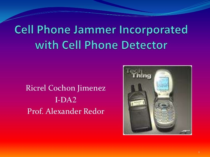 Cell Phone Jammer Incorporated with Cell Phone Detector <br />RicrelCochon Jimenez<br />I-DA2<br />Prof. Alexander Redor<b...